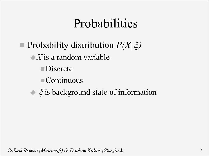 Probabilities n Probability distribution P(X|x) u. X is a random variable n Discrete n
