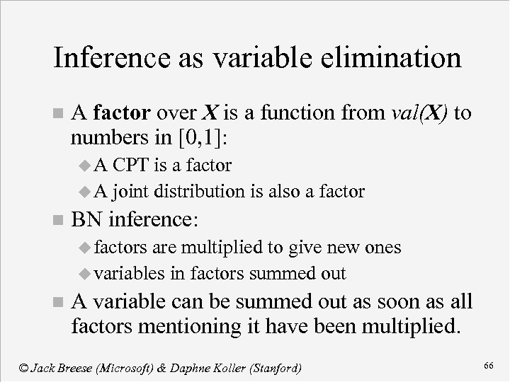 Inference as variable elimination n A factor over X is a function from val(X)