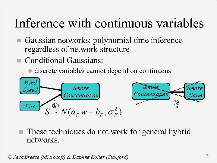 Inference with continuous variables Gaussian networks: polynomial time inference regardless of network structure Conditional