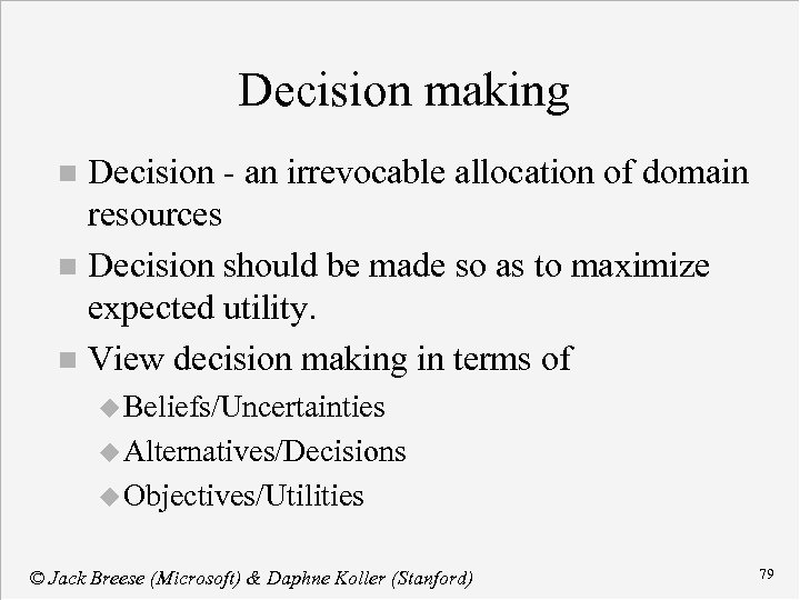 Decision making Decision - an irrevocable allocation of domain resources n Decision should be