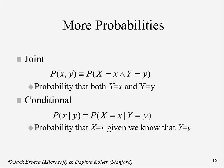 More Probabilities n Joint u Probability n that both X=x and Y=y Conditional u