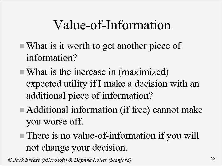 Value-of-Information n What is it worth to get another piece of information? n What