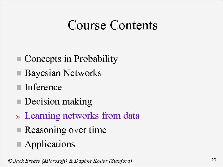 Course Contents Concepts in Probability n Bayesian Networks n Inference n Decision making »