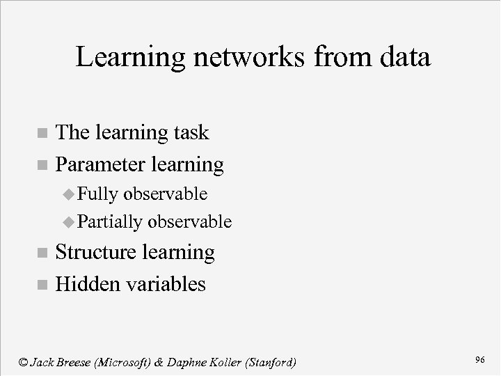 Learning networks from data The learning task n Parameter learning n u Fully observable