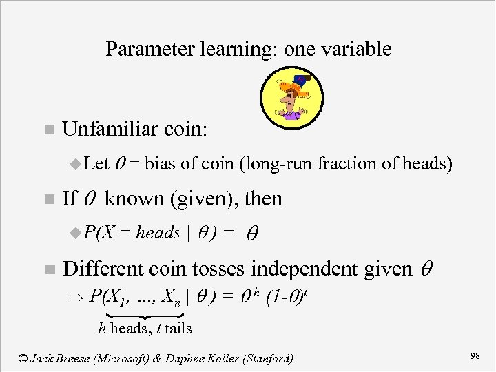 Parameter learning: one variable n Unfamiliar coin: u Let n If q known (given),