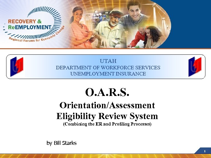 UTAH DEPARTMENT OF WORKFORCE SERVICES UNEMPLOYMENT INSURANCE O. A. R. S. Orientation/Assessment Eligibility Review