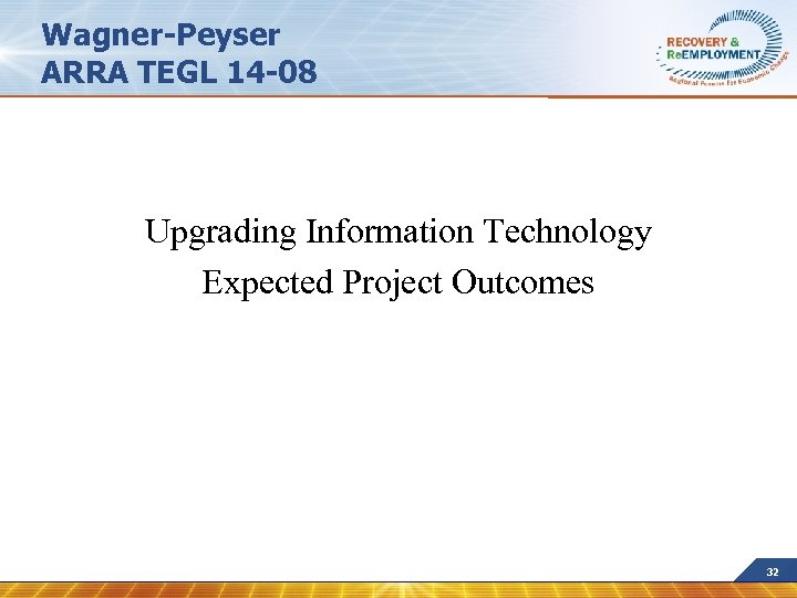 Wagner-Peyser ARRA TEGL 14 -08 Upgrading Information Technology Expected Project Outcomes 32