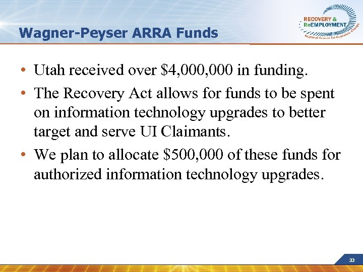 Wagner-Peyser ARRA Funds • Utah received over $4, 000 in funding. • The Recovery