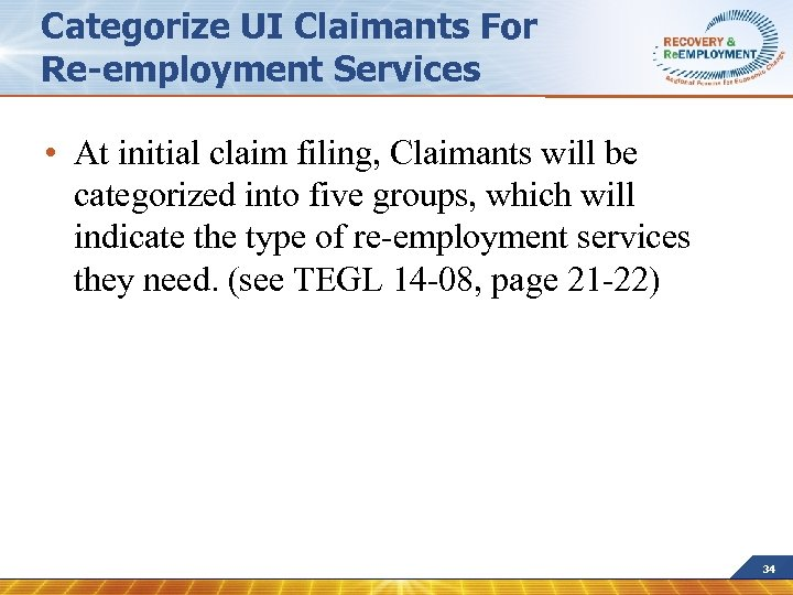 Categorize UI Claimants For Re-employment Services • At initial claim filing, Claimants will be