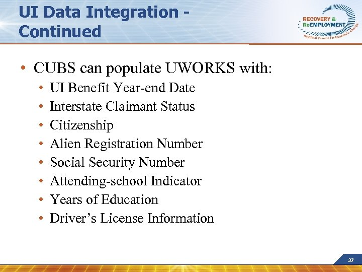 UI Data Integration Continued • CUBS can populate UWORKS with: • • UI Benefit