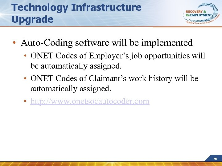 Technology Infrastructure Upgrade • Auto-Coding software will be implemented • ONET Codes of Employer's