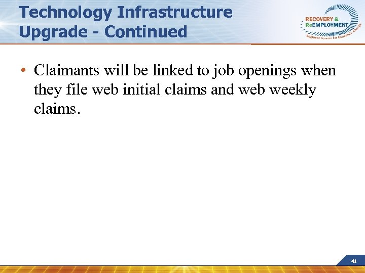 Technology Infrastructure Upgrade - Continued • Claimants will be linked to job openings when