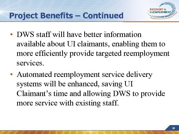 Project Benefits – Continued • DWS staff will have better information available about UI