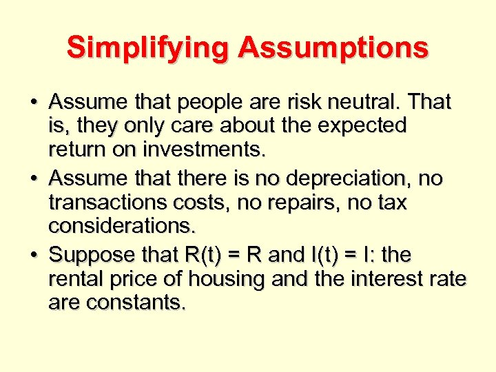 Simplifying Assumptions • Assume that people are risk neutral. That is, they only care