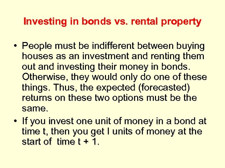 Investing in bonds vs. rental property • People must be indifferent between buying houses