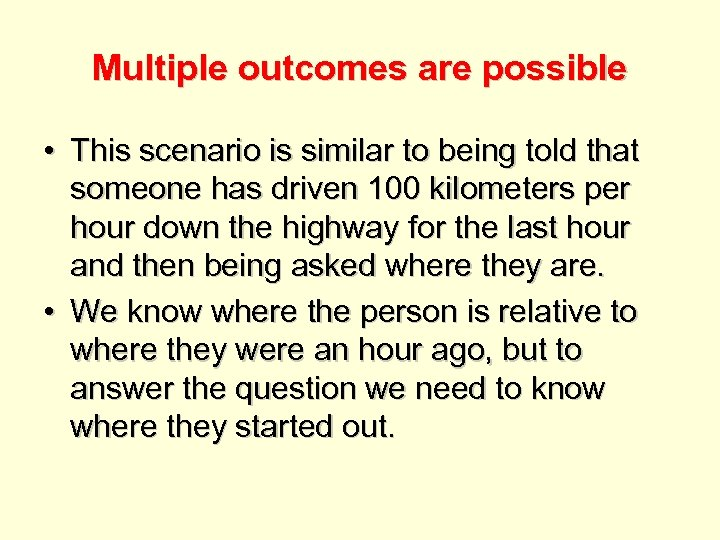 Multiple outcomes are possible • This scenario is similar to being told that someone
