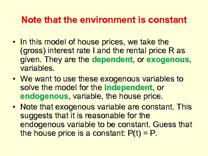 Note that the environment is constant • In this model of house prices, we