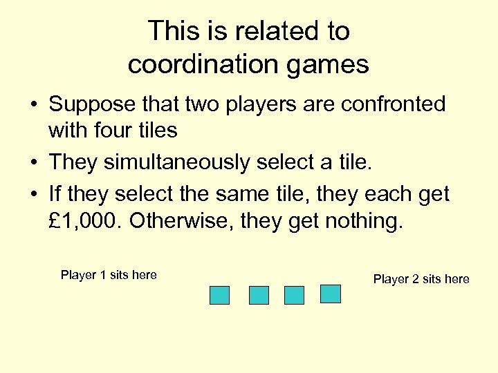 This is related to coordination games • Suppose that two players are confronted with