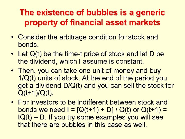 The existence of bubbles is a generic property of financial asset markets • Consider