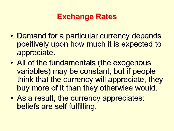 Exchange Rates • Demand for a particular currency depends positively upon how much it