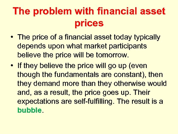 The problem with financial asset prices • The price of a financial asset today