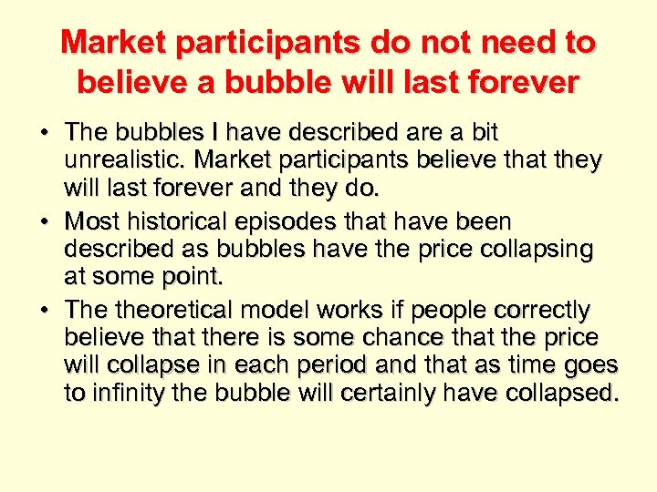 Market participants do not need to believe a bubble will last forever • The