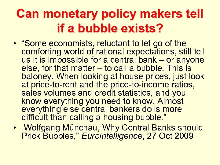 "Can monetary policy makers tell if a bubble exists? • ""Some economists, reluctant to"