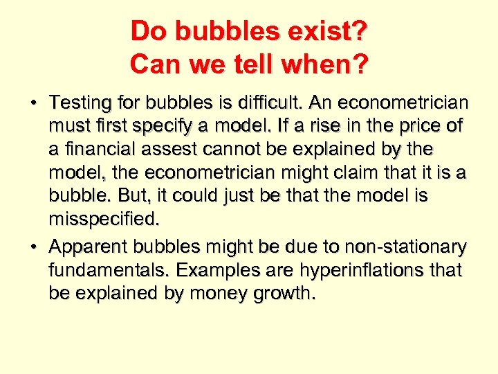 Do bubbles exist? Can we tell when? • Testing for bubbles is difficult. An
