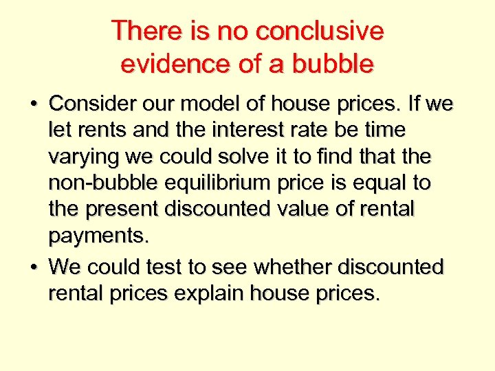 There is no conclusive evidence of a bubble • Consider our model of house