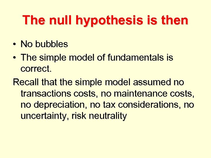 The null hypothesis is then • No bubbles • The simple model of fundamentals