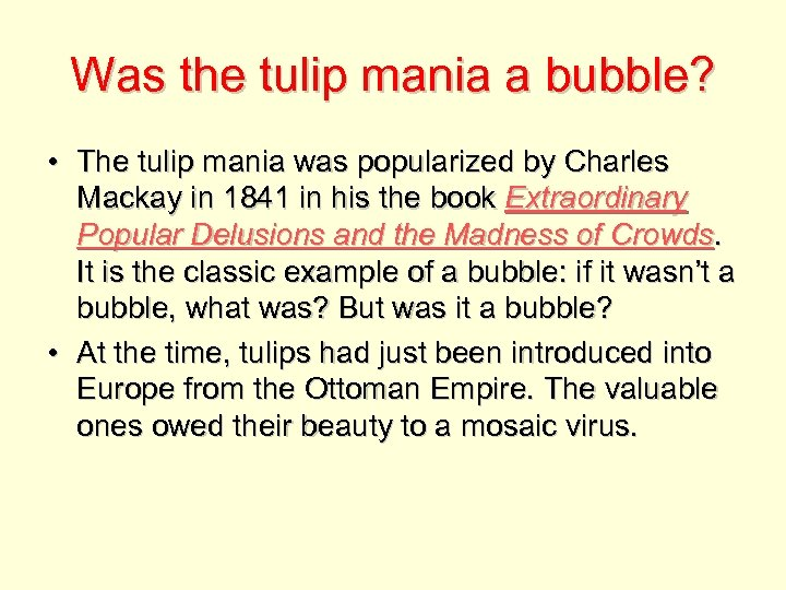 Was the tulip mania a bubble? • The tulip mania was popularized by Charles