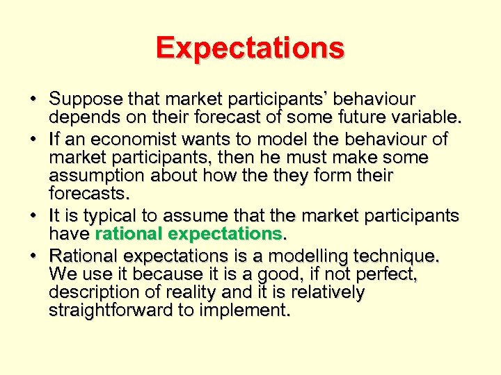 Expectations • Suppose that market participants' behaviour depends on their forecast of some future