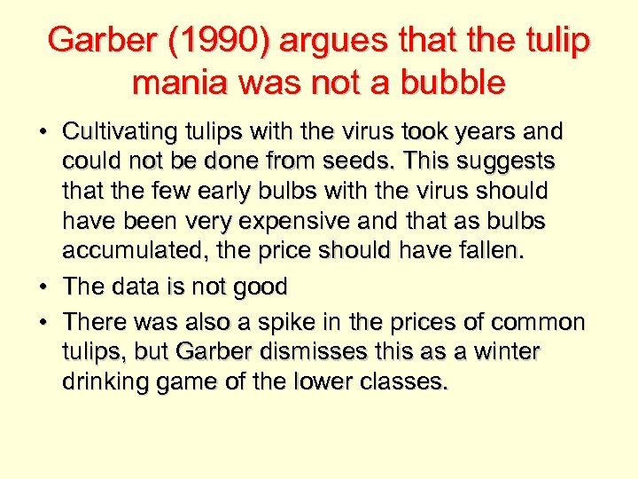 Garber (1990) argues that the tulip mania was not a bubble • Cultivating tulips