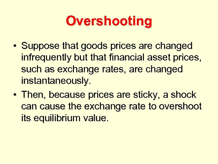 Overshooting • Suppose that goods prices are changed infrequently but that financial asset prices,