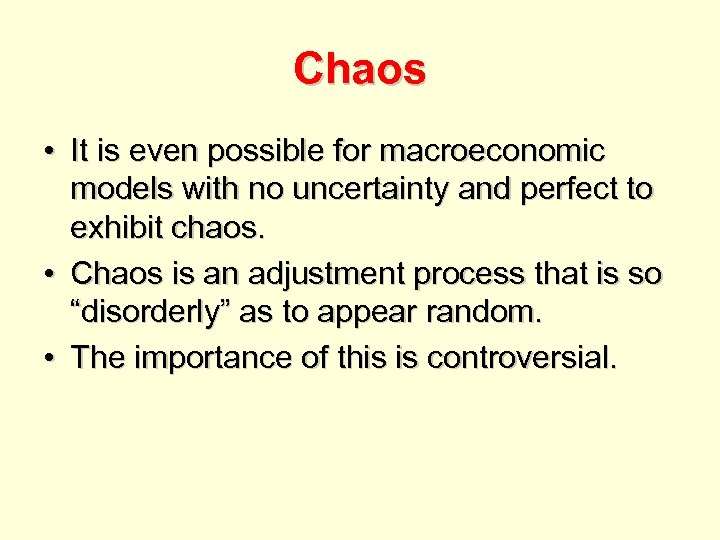 Chaos • It is even possible for macroeconomic models with no uncertainty and perfect