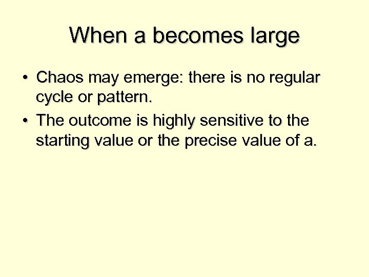 When a becomes large • Chaos may emerge: there is no regular cycle or
