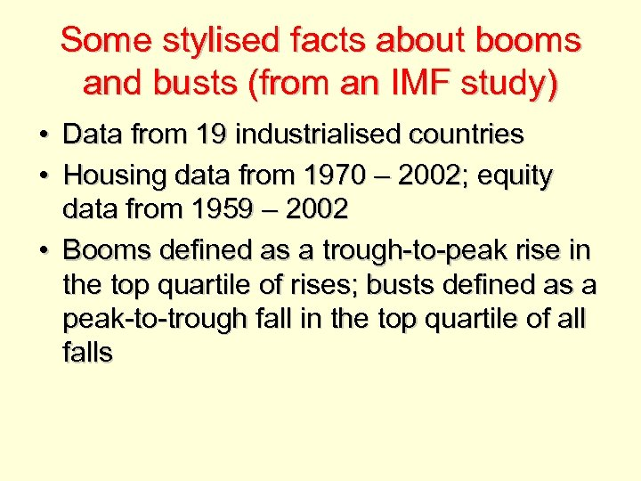 Some stylised facts about booms and busts (from an IMF study) • Data from