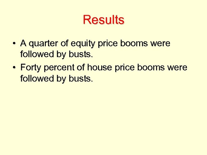 Results • A quarter of equity price booms were followed by busts. • Forty