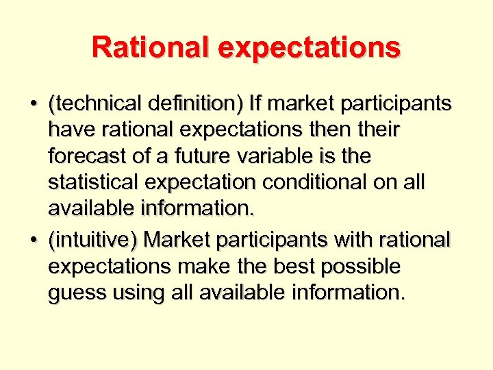 Rational expectations • (technical definition) If market participants have rational expectations then their forecast