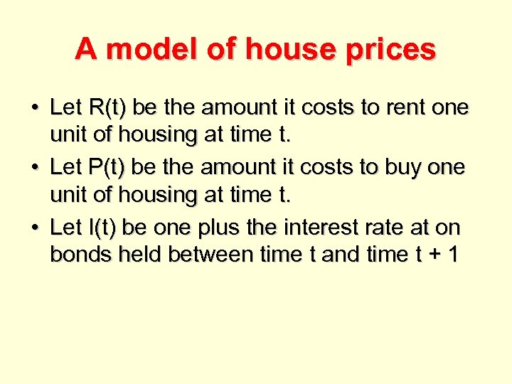 A model of house prices • Let R(t) be the amount it costs to
