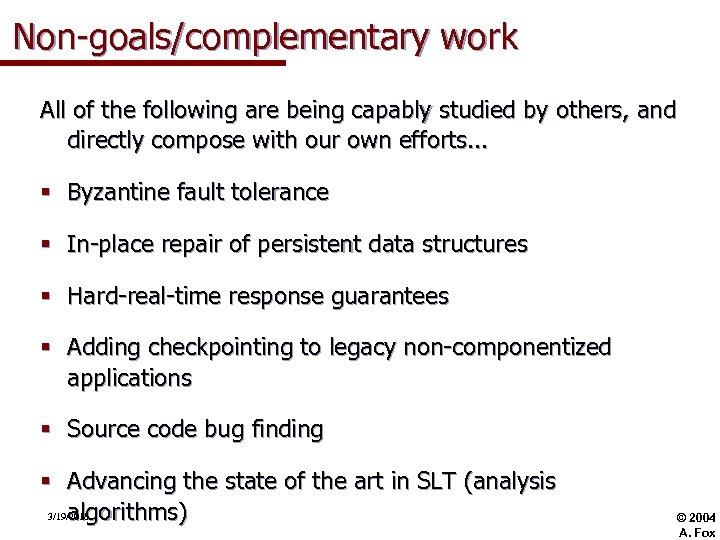 Non-goals/complementary work All of the following are being capably studied by others, and directly