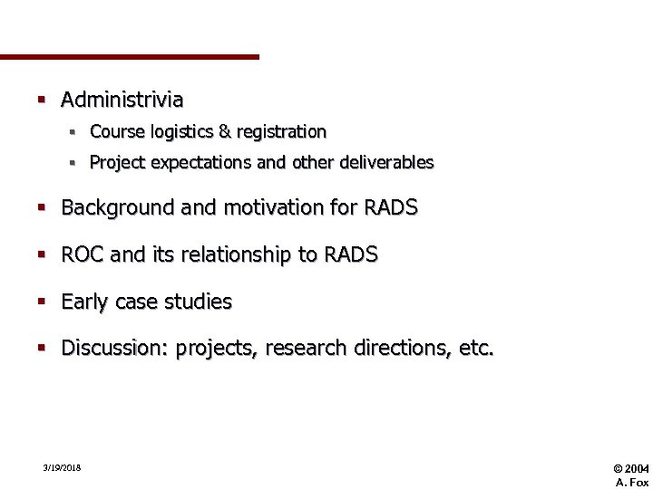 § Administrivia § Course logistics & registration § Project expectations and other deliverables §