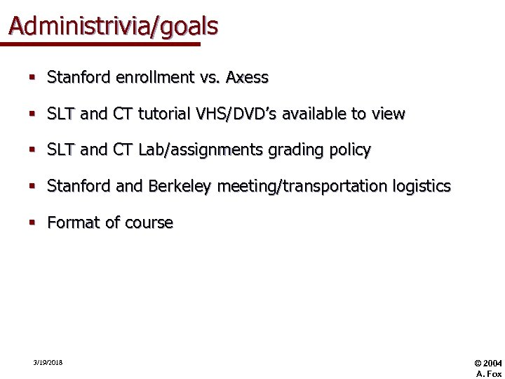 Administrivia/goals § Stanford enrollment vs. Axess § SLT and CT tutorial VHS/DVD's available to