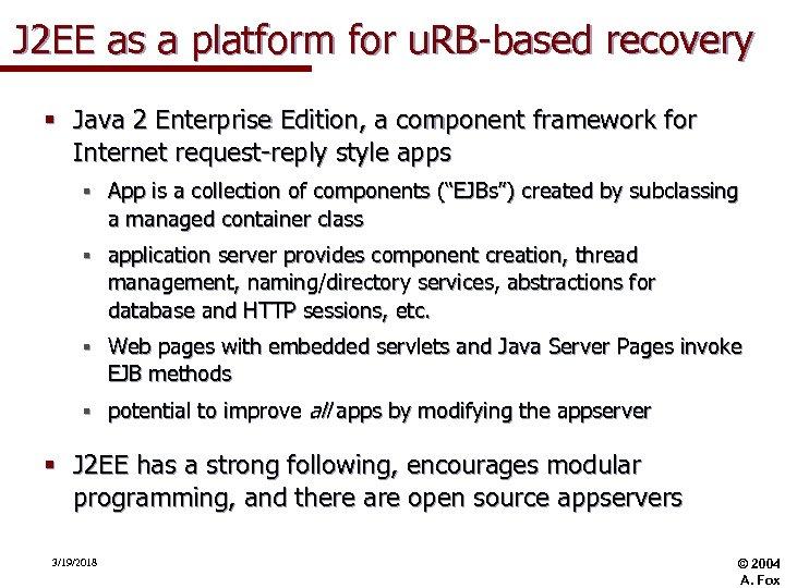 J 2 EE as a platform for u. RB-based recovery § Java 2 Enterprise