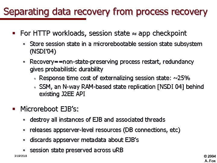 Separating data recovery from process recovery § For HTTP workloads, session state app checkpoint