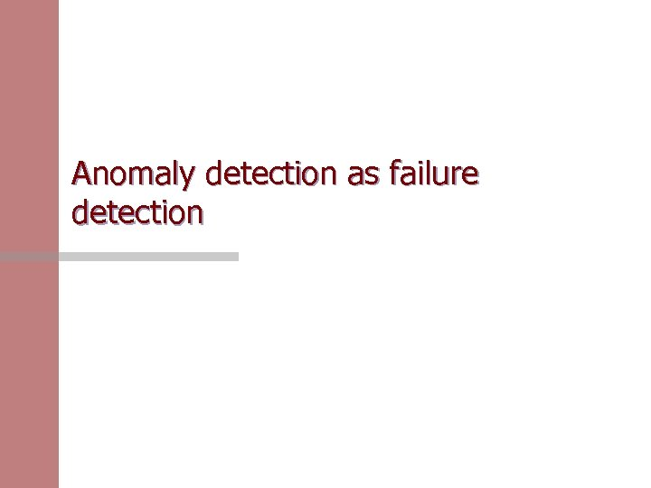 Anomaly detection as failure detection