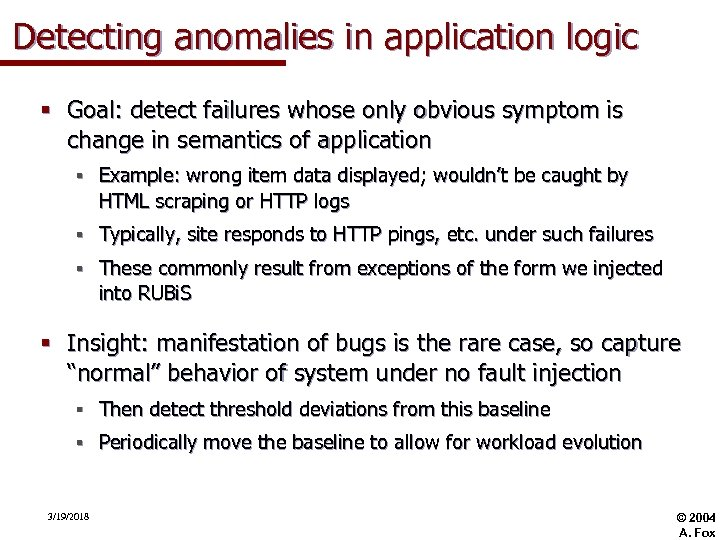 Detecting anomalies in application logic § Goal: detect failures whose only obvious symptom is