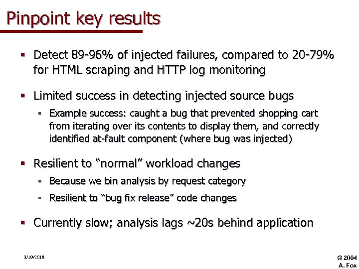 Pinpoint key results § Detect 89 -96% of injected failures, compared to 20 -79%