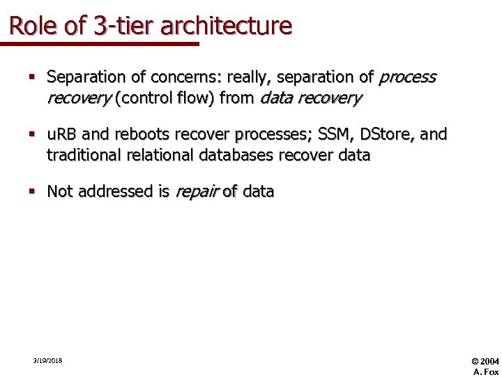 Role of 3 -tier architecture § Separation of concerns: really, separation of process recovery