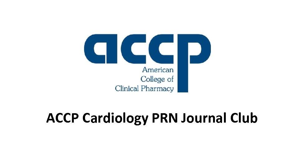 ACCP Cardiology PRN Journal Club